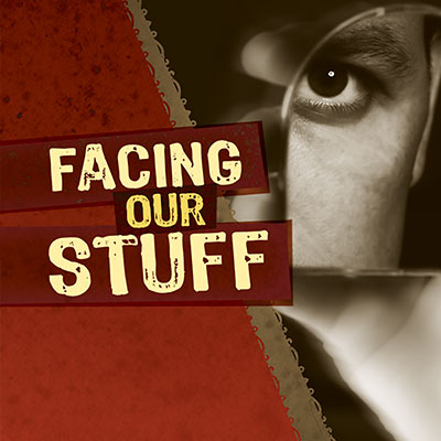 Facing Our Stuff