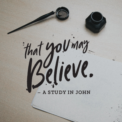 That You May Believe - John