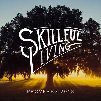 Skillful Living – Proverbs 2018